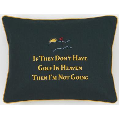 """If They Don't Have Golf In Heaven Then I'm Not Going"" Green Embroidered Gift Pillow"