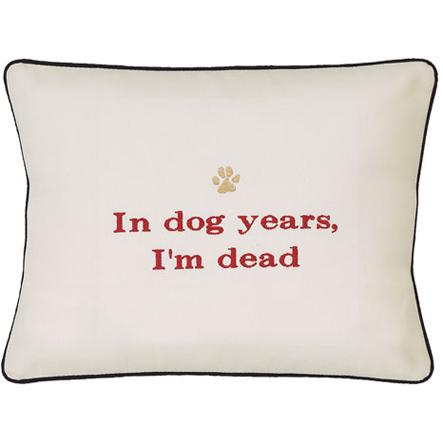 """In Dog Years, I'm Dead"" Cream Embroidered Gift Pillow"
