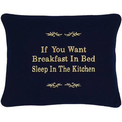"""If You Want Breakfast In Bed Sleep In The Kitchen"" Black Embroidered Gift Pillow"