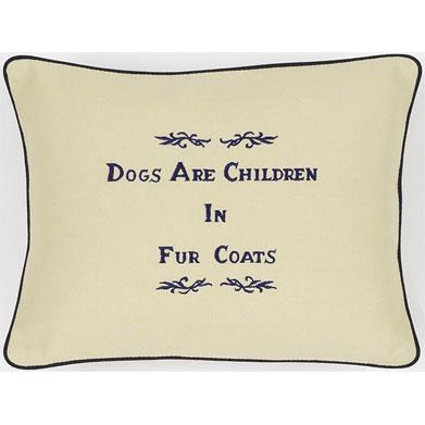 """Dogs Are Children In Fur Coats"" Cream Embroidered Gift Pillow"
