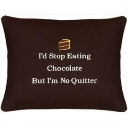"""I'd Stop Eating Chocolate But..."" Brown Embroidered Gift Pillow"