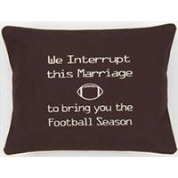 """We Interrupt This Marriage To Bring You The Football Season"" Brown Embroidered Gift Pillow"