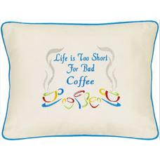 """Life is Too Short For Bad Coffee"" Cream Embroidered Gift Pillow"