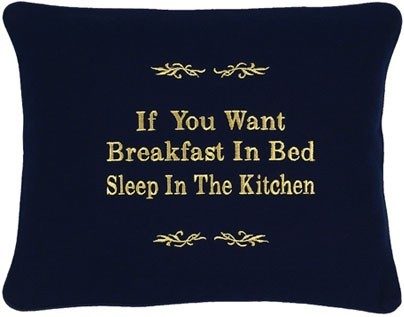 """""""If You Want Breakfast In Bed Sleep In The Kitchen"""" Black Embroidered Gift Pillow"""