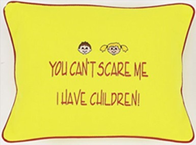"""You Can't Scare Me...I Have Children"" Yellow Embroidered Gift Pillow"
