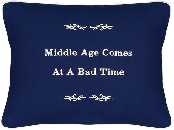 """Middle Age Comes At A Bad Time"" Blue Embroidered Gift Pillow"