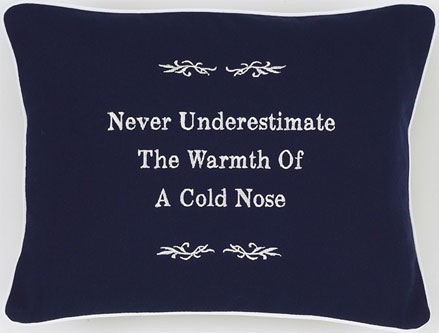 """Never Underestimate The Warmth of A Cold Nose"" Navy Blue Embroidered Gift Pillow"