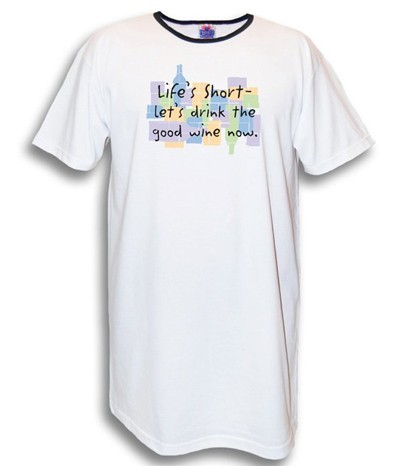 Life's Short-Let's Drink The Good Wine Now Nightshirt in White