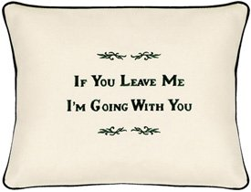 """If You Leave Me I'm Going With You"" Cream Embroidered Gift Pillow"