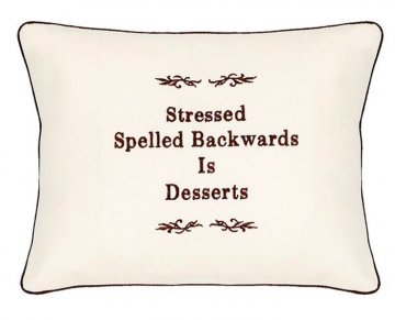 """Stressed Spelled Backwards is Desserts"" Embroidered Gift Pillow"