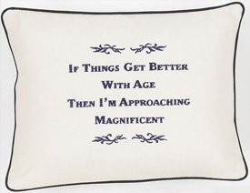 """If Things Get Better With Age..."" Cream Embroidered Gift Pillow"