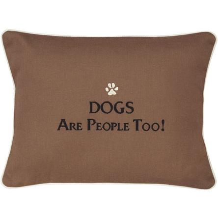 """DOGS Are People Too!"" Brown Embroidered Gift Pillow"